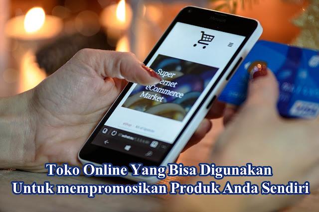 Toko Online Yang Bisa Digunakan Untuk mempromosikan Produk Anda Sendiri