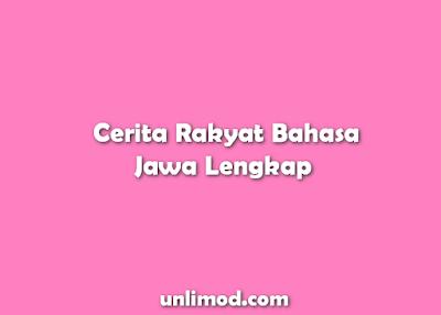 Cerita Rakyat Bahasa Jawa Lengkap