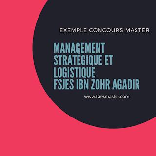Exemple Concours Master Management Stratégique et Logistique - Fsjes Ibn Zohr Agadir