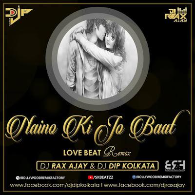 Naino Ki To Baat (Love Beat Remix) - DJ RAX AJAY & DJ DIP KOLKATA