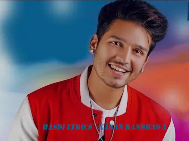 Hasdi Lyrics - Karan Randhawa  Music Lyrics Villa
