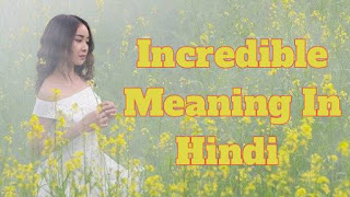 Incredible Meaning In Hindi