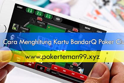 Cara Menghitung Kartu BandarQ Poker Club