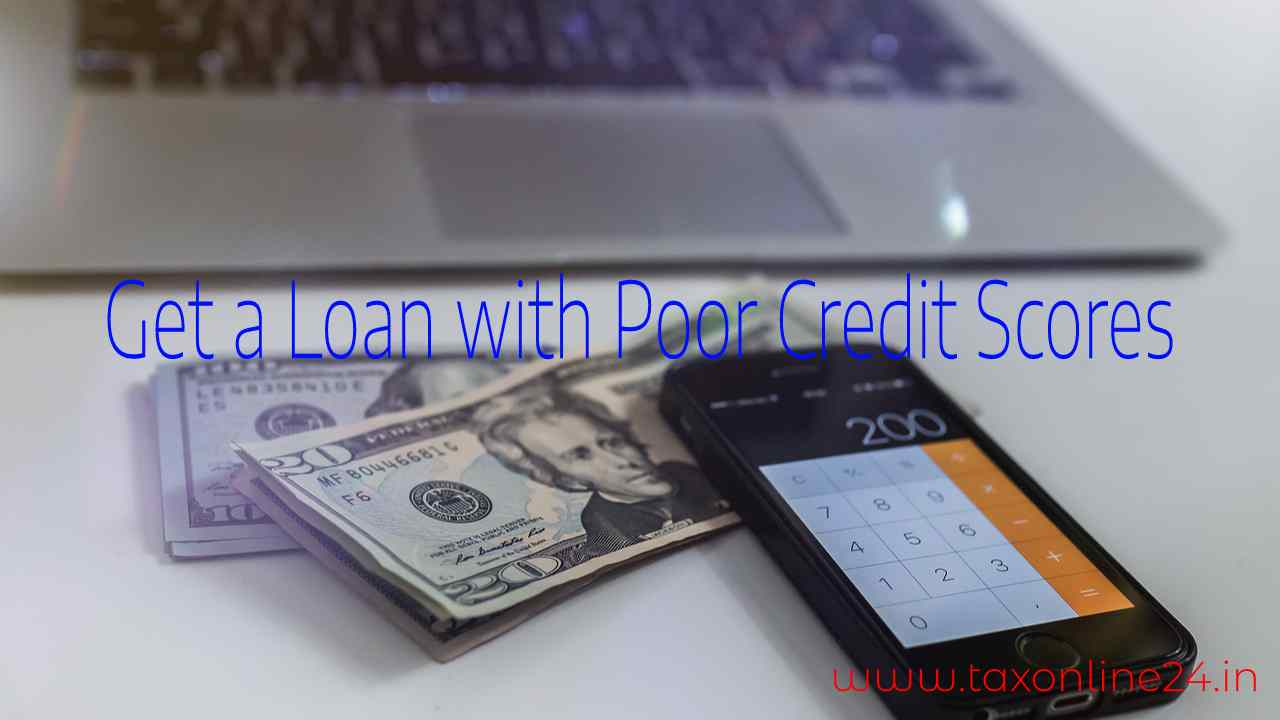 get a loan with poor credit scores
