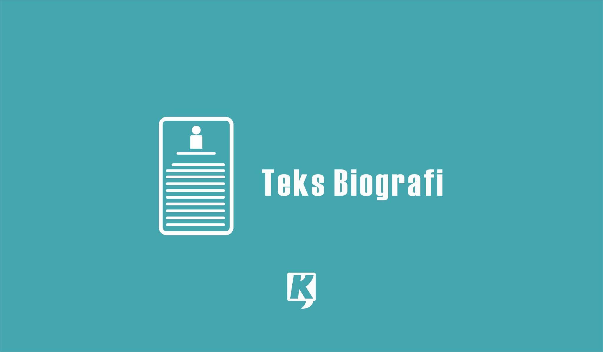 Teks Biografi: Pengertian, Struktur, Ciri, Jenis, Unsur, Manfaat & Contohnya