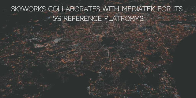 Skyworks collaborates with MediaTek for its 5G Reference Platforms