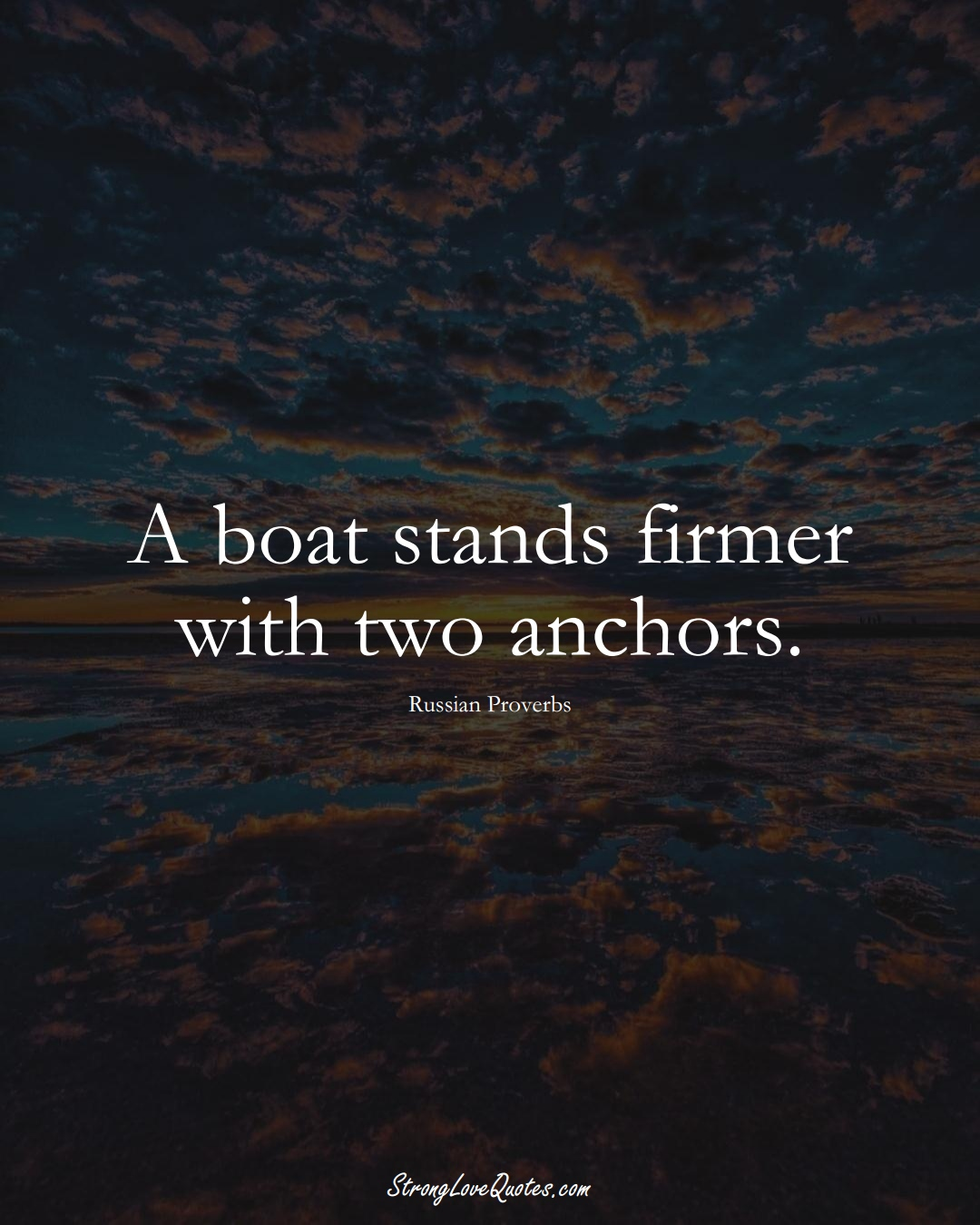 A boat stands firmer with two anchors. (Russian Sayings);  #AsianSayings