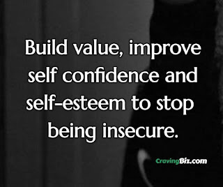 Build value, improve self confidence and self-esteem to stop being insecure