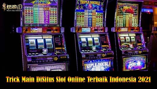 Trick Main DiSitus Slot Online Terbaik Indonesia 2021