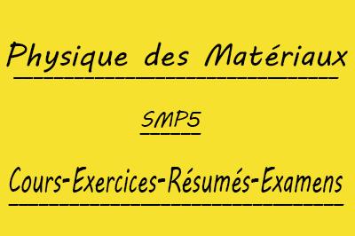 Physique des Matériaux (SMP5) Cours // Td Et Exercices // Résumés // Examens
