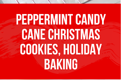 Peppermint Candy Cane Christmas Cookies, Holiday Baking