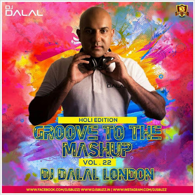 Groove To The Mashup (Vol.22) – DJ Dalal London (Holi Edition Part – 1)