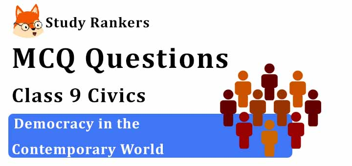 MCQ Questions for Class 9 Civics: Democracy in the Contemporary World