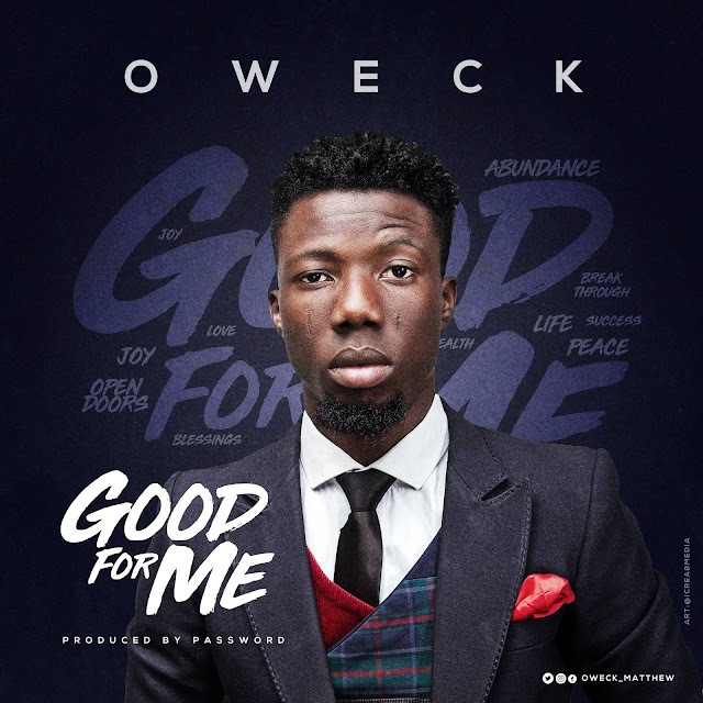 MUSIC: Oweck - Good For Me | @oweck_matthew