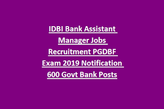 IDBI Bank Assistant Manager Jobs Recruitment PGDBF Exam 2019 Notification 600 Govt Bank Posts