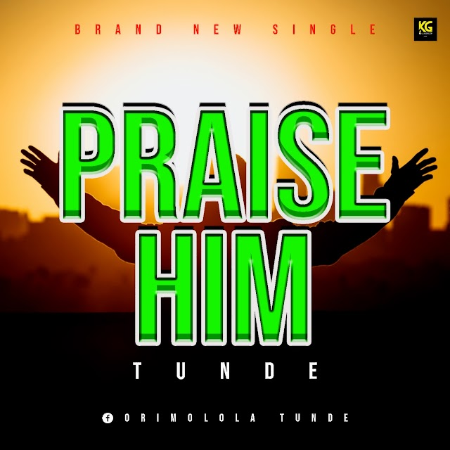 Music: Tunde - Praise Him