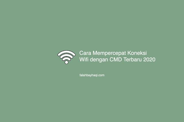 Cara Mempercepat Koneksi Wifi dengan CMD Terbaru 2020