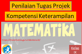 Tugas dan Rubrik Teknik Penilaian Tugas Projek Penilaian Kompetensi Keterampilan Matematika Kelas IX