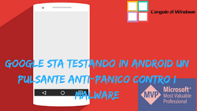 Google%2Bsta%2Btestando%2Bin%2BAndroid%2Bun%2Bpulsante%2Banti panico%2Bcontro%2Bi%2Bmalware - Google sta testando in Android un pulsante anti-panico contro i malware