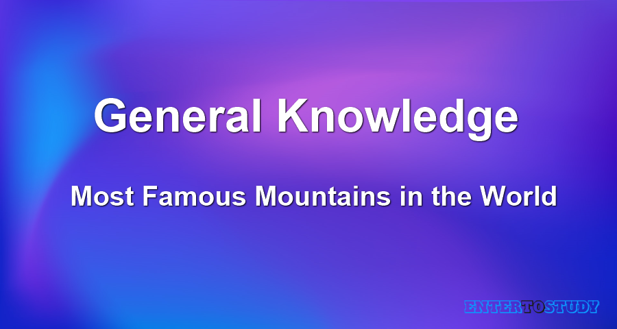 General Knowledge - Most Famous Mountains in the World