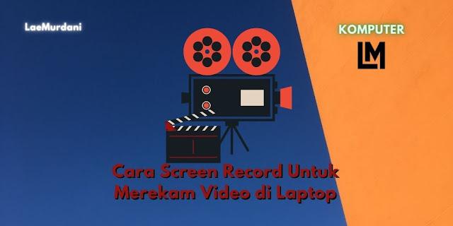 Cara Merekam Video Untuk Screen Record di Laptop