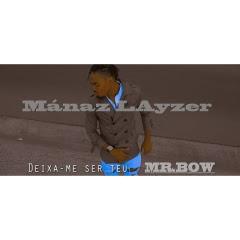 Mánaz Layzer - Deixa Me Ser Teu Mr. Bow