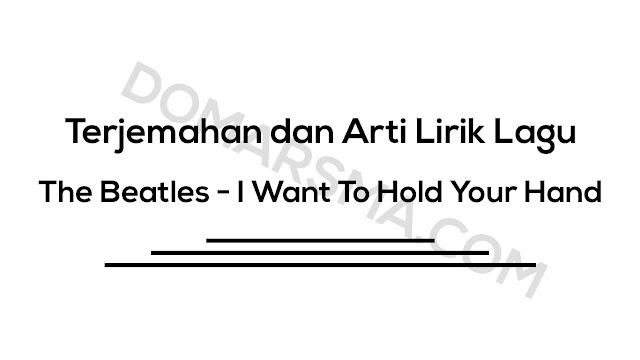 Terjemahan dan Arti Lirik Lagu The Beatles - I Want To Hold Your Hand