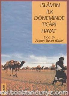 Ahmet Turan Yüksel - İslamın İlk Döneminde Ticari Hayat