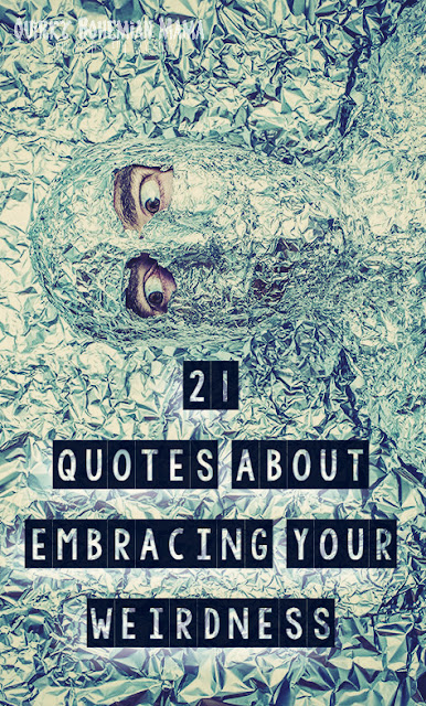 """Is it weird in here, or is it just me?"" --Steven Wright. 21 Quotes About Embracing Your Weirdness. Inspirational quotes about being different."
