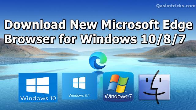 New Microsoft Edge Browser - Download New Microsoft Edge for Windows 10 8 7 2020