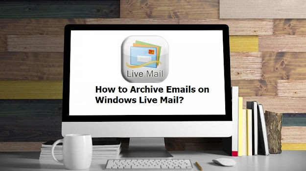 How to Archive Emails on Windows Live Mail?