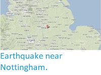 https://sciencythoughts.blogspot.com/2013/03/earthquake-near-nottingham.html