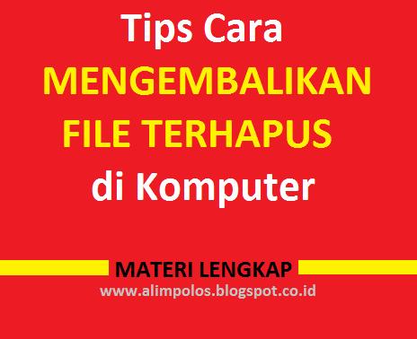 Tips Cara Mengembalikan File Terhapus di Komputer