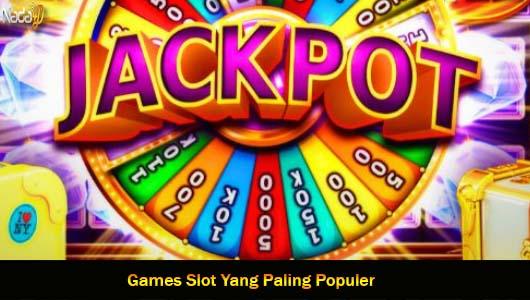 Games Slot Yang Paling Populer