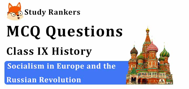 MCQ Questions for Class 9 History: Ch 2 Socialism in Europe and the Russian Revolution