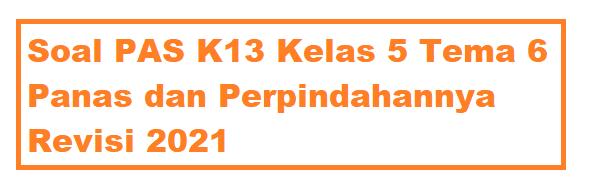 Soal PAS K13 Kelas 5 Tema 6 Panas dan Perpindahannya