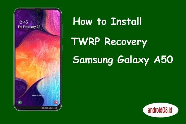Instal TWRP Samsung Galaxy A50
