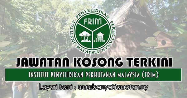 Jawatan Kosong 2018 di Institut Penyelidikan Perhutanan Malaysia (FRIM)