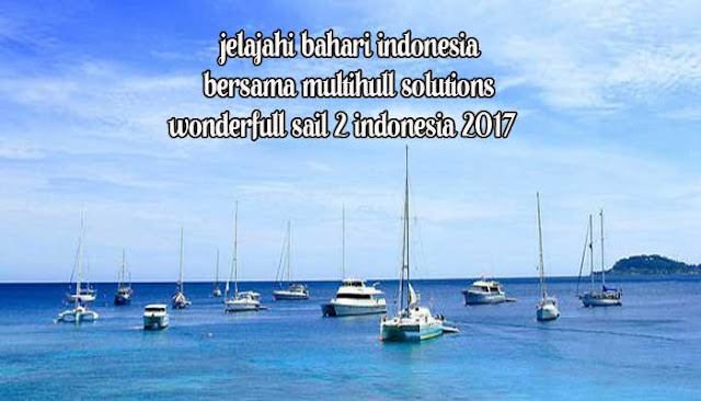 Jelajahi Bahari Indonesia Bersama Multihull Solutions, Wonderfull Sail 2 Indonesia 2017
