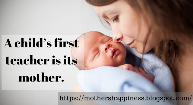A child's first teacher is its mother