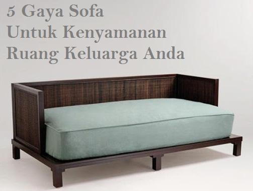 Gaya sofa untuk kenyamanan ruang keluarga anda