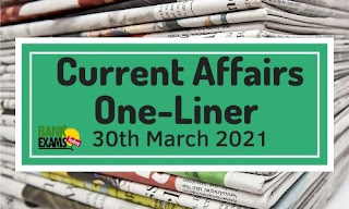 Current Affairs One-Liner: 30th March 2021