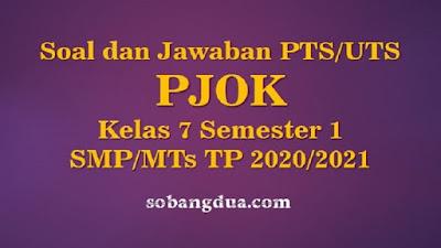 Soal dan Jawaban PTS/UTS PJOK Kelas 7 Semester 1 SMP/MTs Kurikulum 2013 TP 2020/2021