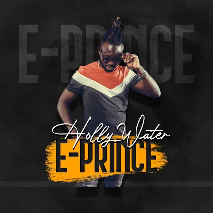 DOWNLOAD MP3: E Prince – Holy Water
