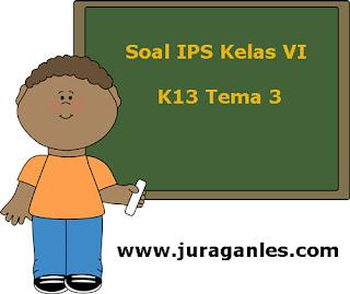 Contoh Latihan Soal IPS Kelas 6 Semester 1 Kurikulum 2013 Terbaru