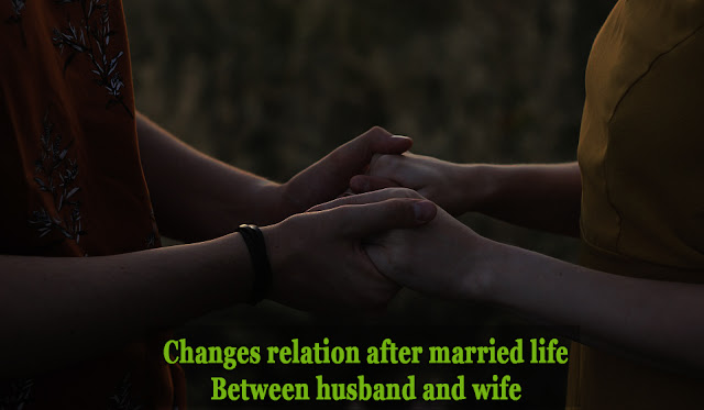 changes relation after married life between husband and wife