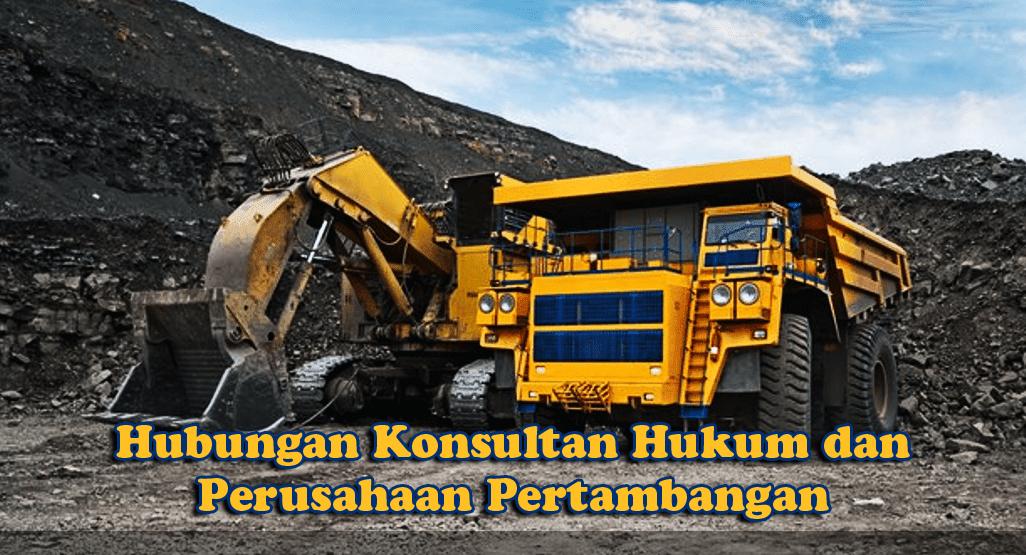 Hubungan Konsultan Hukum dan Perusahaan Pertambangan
