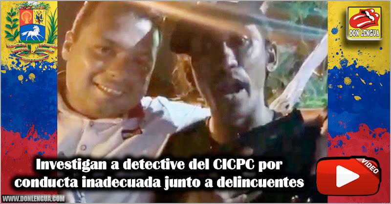 Investigan a detective del CICPC por conducta inadecuada junto a delincuentes