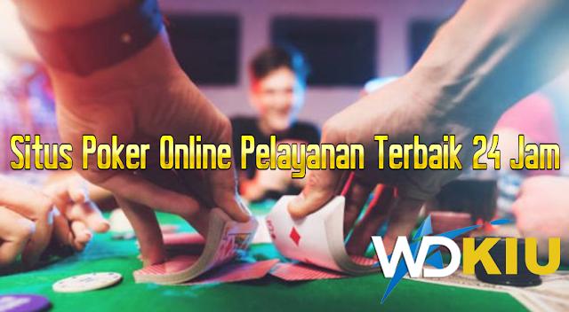Situs Poker Online Pelayanan Terbaik 24 Jam