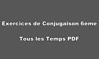 Exercices de Conjugaison 6ème Tous les Temps PDF